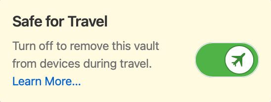 Safe for Travel. Disable to remove this vault from devices during travel.