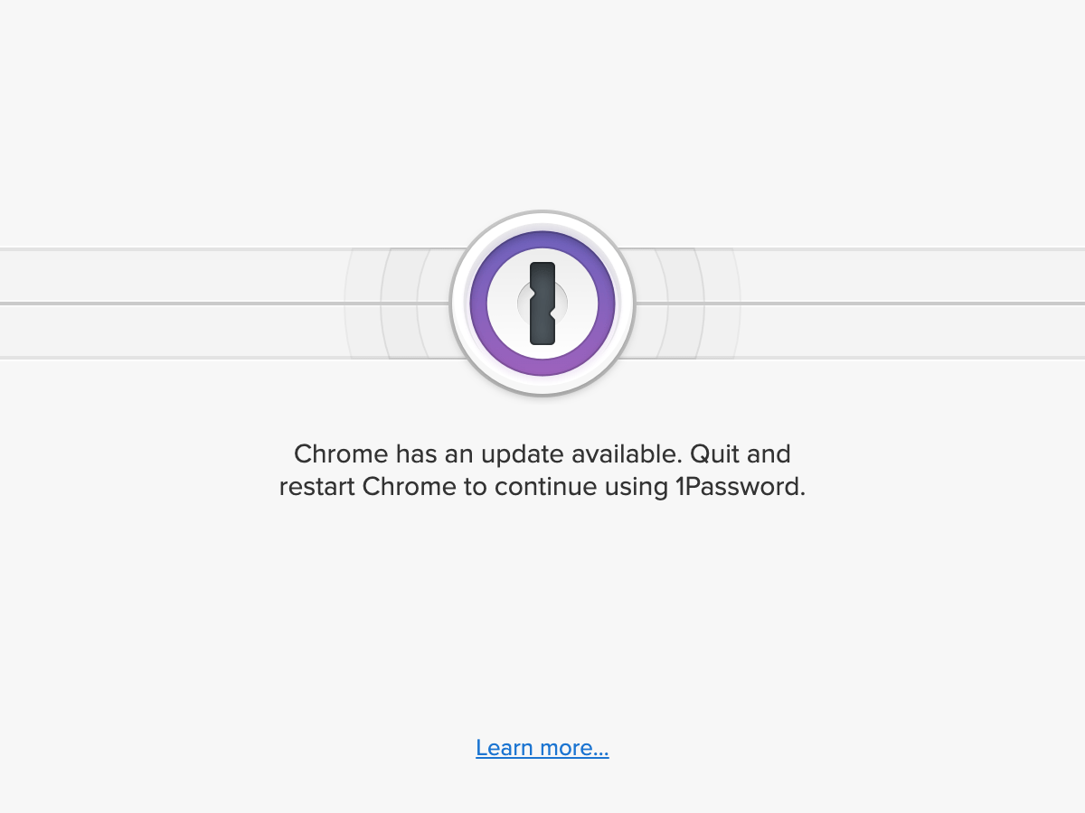 Chrome has an update available. Quit and restart Chrome to continue using 1Password.