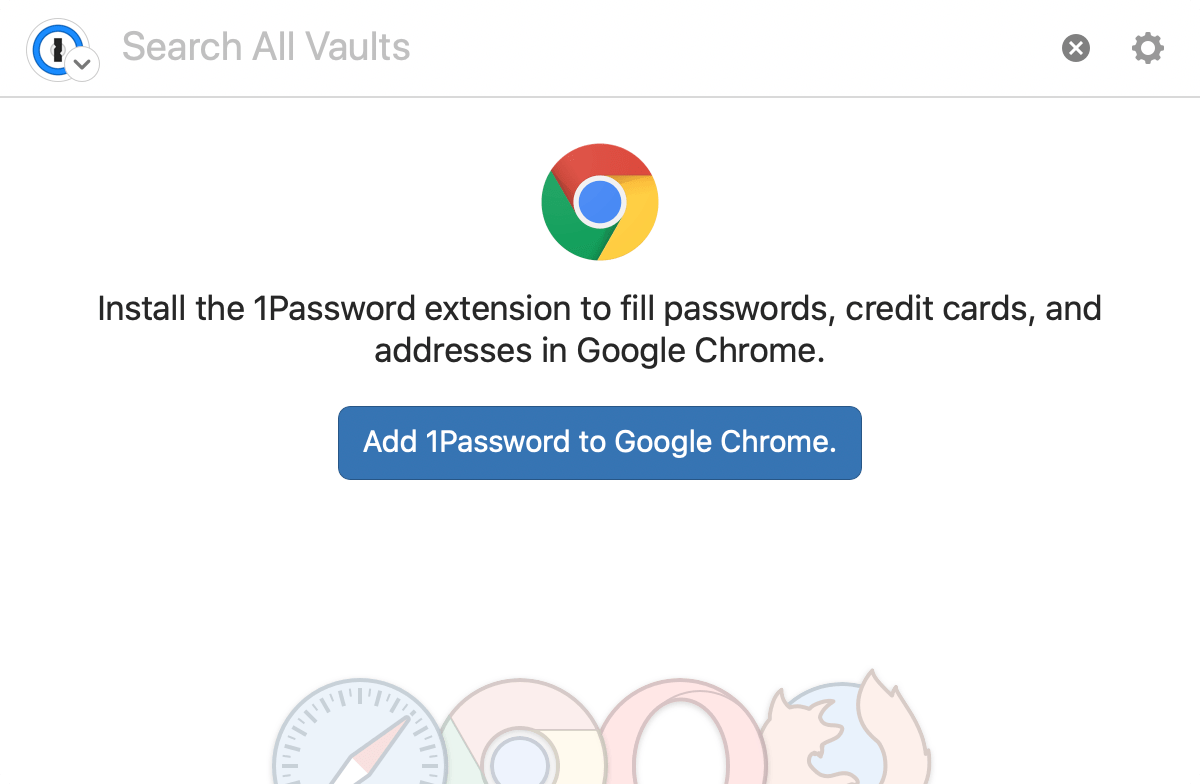 Install the 1Password extension to fill passwords, credit cards, and addresses in your browser.