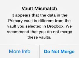 Vault Mismatch: It appears that the data in the Primary vault is different from the vault you selected in Dropbox. We recommend that you do not merge these vaults.