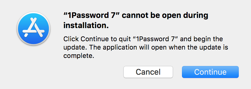 1Password cannot be open during installation. Click Continue to quit 1Password and begin the update. The application will open when the update is complete.